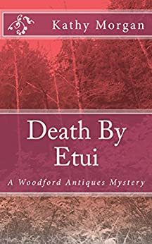 Death By Etui (Woodford Antiques Mystery Book 3) by [Kathy Morgan]