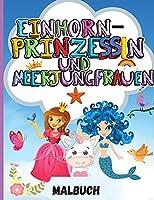 Einhorn, Prinzessin und Meerjungfrauen: Malbuch fuer Kinder - Niedliche und einzigartige Ausmalbilder fuer Maedchen und Jungen - Perfektes Geschenk fuer Kinder
