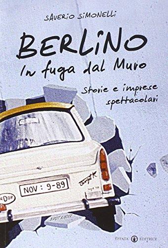 Berlino. In fuga dal Muro