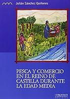 Pesca y comercio en el reino de Castilla durante la Edad Media : los valles del Guadiana, Júcar y Tajo. Siglos XII - XVI