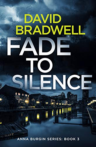 Fade To Silence: A Gripping British Mystery Thriller - Anna Burgin Book 3 (English Edition)
