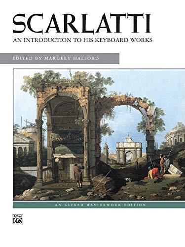 Scarlatti -- An Introduction to His Keyboard Works (Alfred Masterwork Edition)