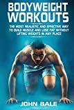 Bodyweight Workouts: The Most Realistic And Effective Way To Build Muscle And Lose Fat Without...