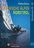 Kletterführer Bayerische Alpen – Nordtirol: 123 ausgewählte Klettertouren im Schwierigkeitsgrad III bis VII (Rother Selection)
