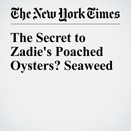 The Secret to Zadie's Poached Oysters? Seaweed cover art