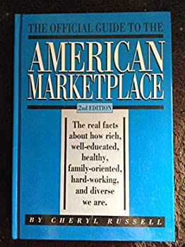 The Official Guide to the American Marketplace: The Real Facts About How Rich, Well-Educated, Healthy, Family-Oriented, Hard-Working, and Diverse We Are