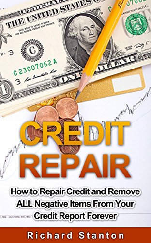 Credit Repair: How To Repair Credit And Remove ALL Negative Items From...