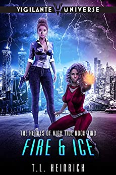 Fire & Ice: A Superhero Urban Fantasy Novel (The Heroes of High Tide Book 2) by [T.L. Heinrich]