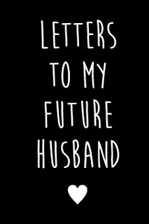 Letters To My Future Husband: Future Husband Future Wife Gift | Future Bride Gift | Love Letters To Future Husband | Wedding Day Gift | Love Messages Journal | Love Notes Journal