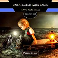 Unexpected Fairy Tales: Have No Stress