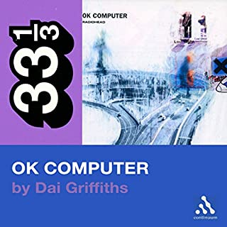 Radiohead's OK Computer (33 1/3 Series)                    By:                                                                                                                                 Dai Griffiths                               Narrated by:                                                                                                                                 Kevin Pariseau                      Length: 3 hrs and 12 mins     18 ratings     Overall 2.8