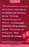 The Winemaker's Essential Phrasebook/Les Mots Et Les Phrases Des Hommes Du Vin/Wichtige Redewendungen Fur Winzer/La Fraseologia Essenziale Del ... Del Bodeguero/Guia Essencial Do Enologo