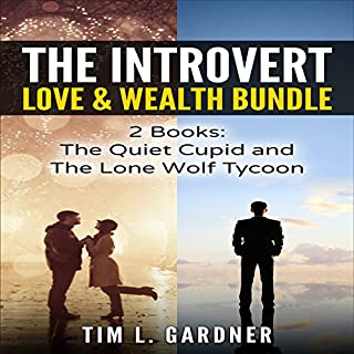 The Introvert Love & Wealth Bundle: 2 Books: The Quiet Cupid and The Lone Wolf Tycoon                   By:                                                                                                                                 Tim L. Gardner                               Narrated by:                                                                                                                                 Ryan Sitzberger                      Length: 3 hrs and 20 mins     10 ratings     Overall 4.8
