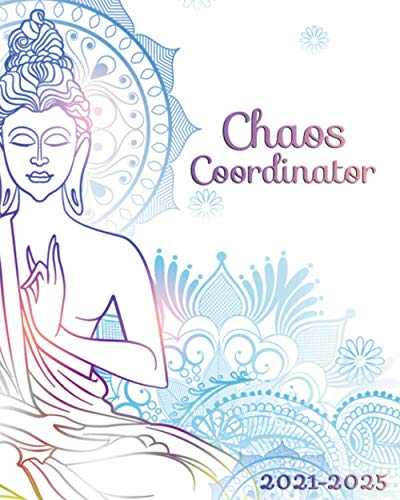 2021-2025 Chaos Coordinator: Meditation Spiritual Buddha | Five Year Organizer, Calendar, Agenda, Diary | 5 Year Monthly Planner with Vision Boards, To Do Lists, Notes, Holidays