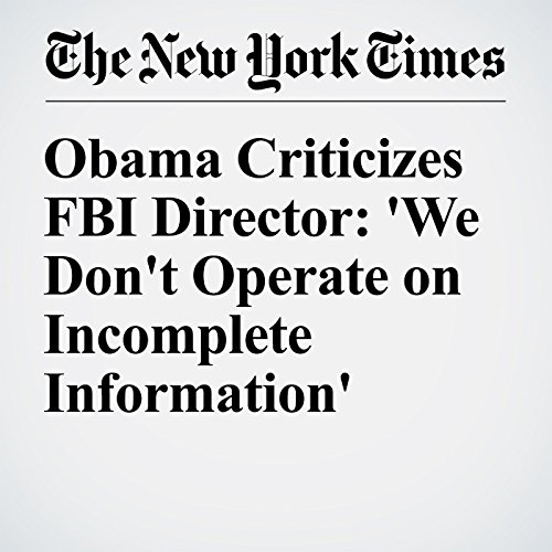 Obama Criticizes FBI Director: 'We Don't Operate on Incomplete Information' cover art
