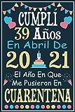 Cumplí 39 Años En Abril De 2021: Regalo de cumpleaños de 39 años para mujeres hombre mama papa, regalo de cumpleaños para niñas tía novia niños, cuaderno de cumpleaños 39 años, 15.24x22.86 cm