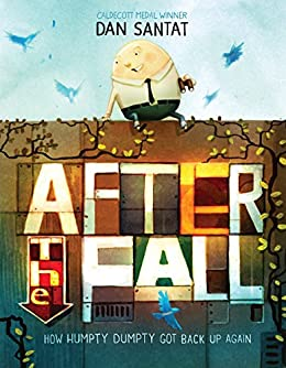After the Fall (How Humpty Dumpty Got Back Up Again) by [Dan Santat]