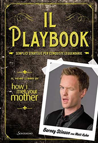 Il playbook. Semplici strategie per conquiste leggendarie. Il vero libro di How I met your mother