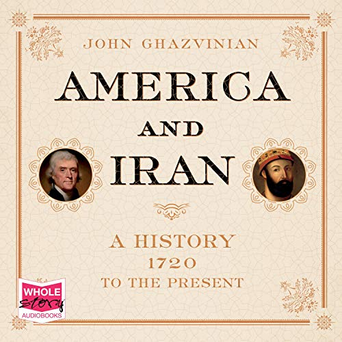 America and Iran: A History, 1720 to the Present (Audio Download):  Amazon.co.uk: John Ghazvinian, Jeff Harding, W. F. Howes Ltd: Audible  Audiobooks