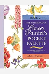 Watercolour Flower Painter's Pocket Palette (Volume 2): Practical Visual Advice on How to Create Flower Portraits Using Watercolours Spiral-bound