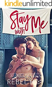 Stay With Me: A High School Bully Romance (Diamond In The Rough Book 3)