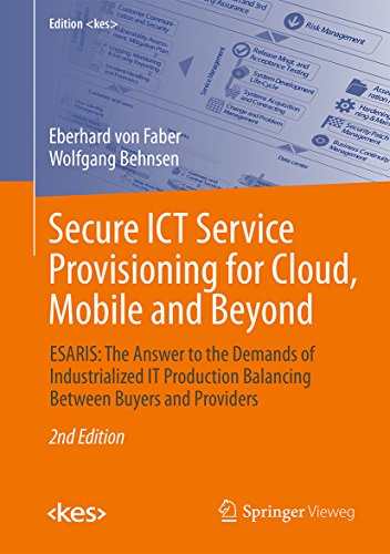 Secure ICT Service Provisioning for Cloud, Mobile and Beyond: ESARIS: The Answer to the Demands of Industrialized IT Production Balancing Between Buyers ... (Edition <kes>) (English Edition)