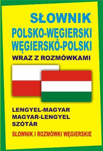 Slownik polsko-wegierski wegiersko-polski wraz z rozmowkami Slownik i rozmowki wegierskie: Lengyel-Magyar Magyar-Lengyel Szótár