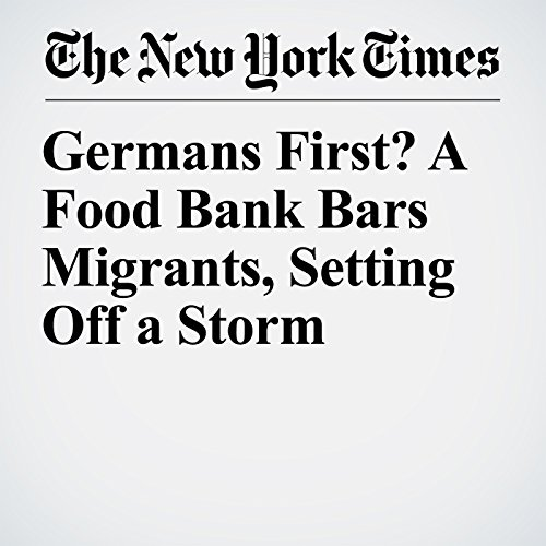 Germans First? A Food Bank Bars Migrants, Setting Off a Storm copertina