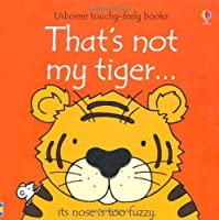 That's Not My Tiger... by Fiona Watt(1905-07-02)