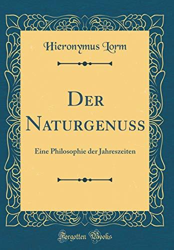 Der Naturgenuss: Eine Philosophie der Jahreszeiten (Classic Reprint)