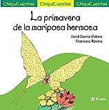 La primavera de la mariposa hermosa (Castellano - A Partir De 3 Años - Cuentos - Chiquicuentos) (Spanish Edition)