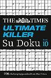 The Times Ultimate Killer Su Doku Book 10: 200 of the Deadliest Su Doku Puzzles