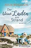Der kleine Laden am Strand: Roman - Julia Rogasch