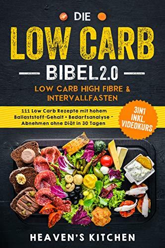 Die Low Carb Bibel 2.0: Low Carb High Fibre & Intervallfasten: 111 Low Carb Rezepte mit hohem Ballaststoff-Gehalt + Bedarfsanalyse - Abnehmen ohne Diät in 30 Tagen? 3in1 inkl. Videokurs