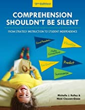 Comprehension Shouldn't Be Silent: From Strategy Instruction to Student Independence, 2nd Edition