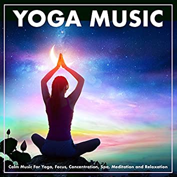 Yoga Music: Calm Music For Yoga, Focus, Concentration, Spa, Meditation and Relaxation