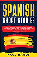 Spanish Short Stories: The Best Guide for Beginners to Learn and Speak Spanish Quick and Easy. How to Improve Your Reading and Listening Skills Language with Short Stories, Also in Your Car