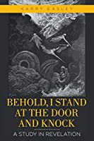 Behold, I Stand at the Door and Knock: A Study in Revelation
