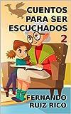 Cuentos para ser escuchados 2 (Cuentos infantiles sobre familia, amistad, emociones, valores,...