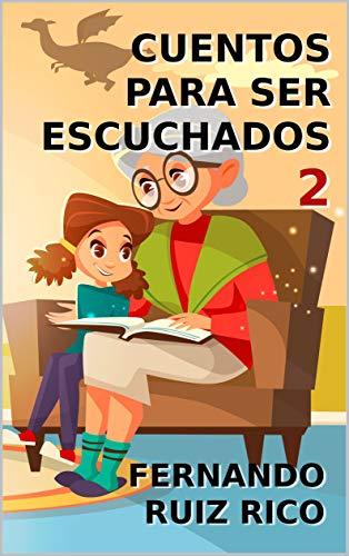 Cuentos para ser escuchados 2 (Cuentos infantiles sobre familia, amistad, emociones, valores, aprendizaje, motivación y actitud positiva)