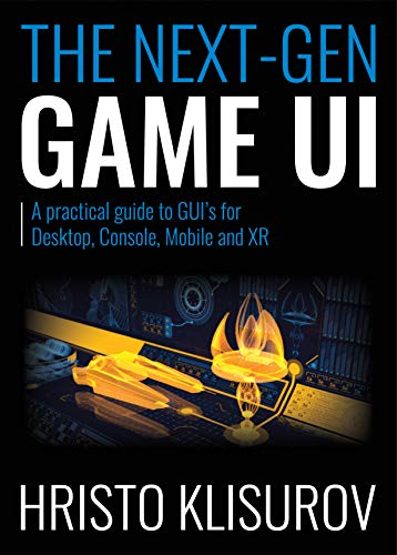 The NEXT-GEN Game UI: A practical guide to GUI's for Desktop, Console, Mobile, and XR (English Edition)