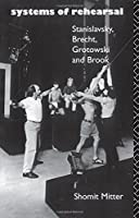 Systems of Rehearsal: Stanislavsky, Brecht, Grotowski, and Brook by Shomit Mitter(1992-12-05)