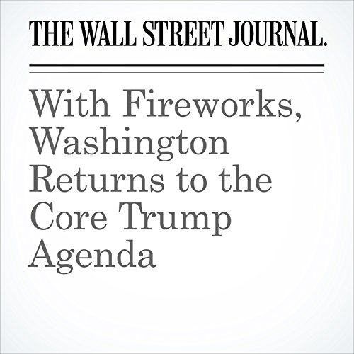With Fireworks, Washington Returns to the Core Trump Agenda audiobook cover art