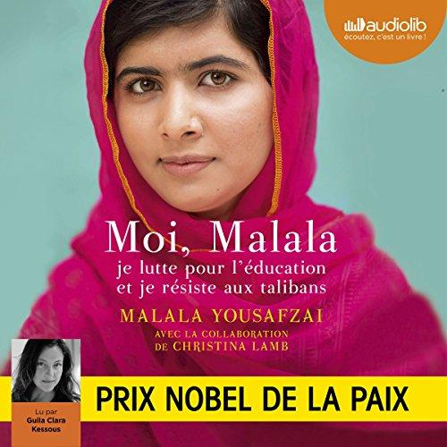 Moi, Malala : Je lutte pour l'éducation et je résiste aux talibans audiobook cover art