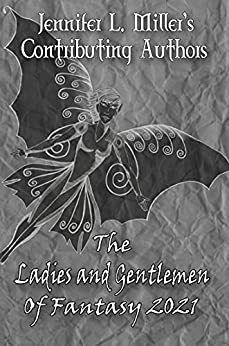 The Ladies and Gentlemen of Fantasy 2021 by [Jennifer L. Miller's Contributing Authors]