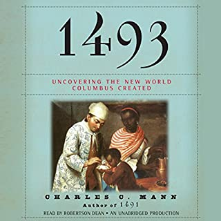 1493     Uncovering the New World Columbus Created              Written by:                                                                                                                                 Charles C. Mann                               Narrated by:                                                                                                                                 Robertson Dean                      Length: 17 hrs and 46 mins     6 ratings     Overall 4.7