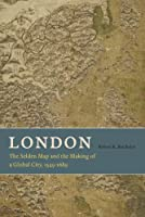 London: The Selden Map and Making of a Global City, 1549-1689