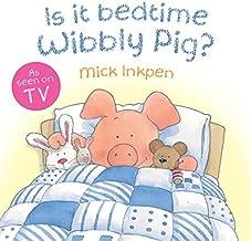 Is It Bedtime Wibbly Pig? by Mick Inkpen (2-Jun-2011) Board book