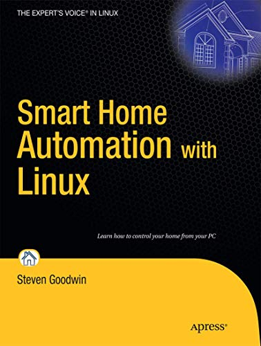 Compare Textbook Prices for Smart Home Automation with Linux Expert's Voice in Linux 1st ed. Edition ISBN 9781430227786 by Goodwin, Steven