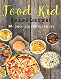 Food Kid Recipes Cookbook: 140+ Super-Easy, Delicious Recipes